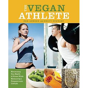 The Vegan Athlete - Maximizing Your Health and Fitness While Maintaini