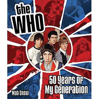 The Who - Fifty Years of My Generation by Mat Snow - 9781631061615 Book
