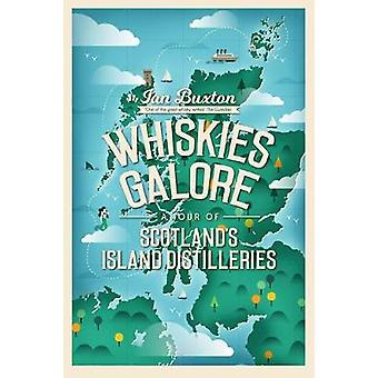 Whiskies Galore - A Tour of Scotland's Island Distilleries by Ian Buxt