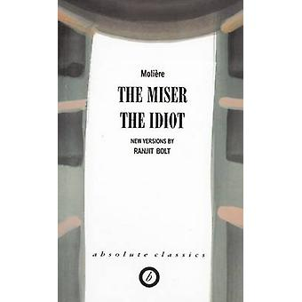 The Miser / the Idiot (New edition) by Moliere - Ranjit Bolt - 978184