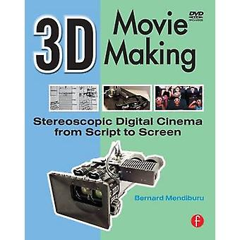 3D Movie Making - Stereoscopic Digital Cinema from Script to Screen by