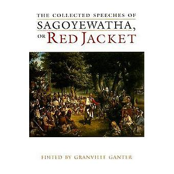 The Collected Speeches of Sagoyewatha - or Red Jacket by Granville Ga