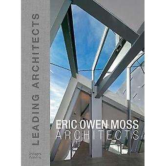 Eric Owen Moss - Leading Architects of the World by The Images Publish