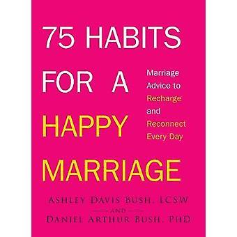 75 Gewohnheiten für eine glückliche Ehe - Ehe Beratung, aufladen und Recon