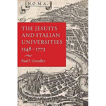 The Jesuits and Italian Universities 1548-1773 by Paul F. Grendler -