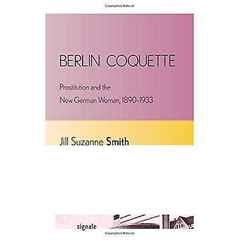 Berlin Coquette: Prostitusjon og nye tyske kvinnen, 1890-1933 (Signale: moderne tysk brev, kulturer og...