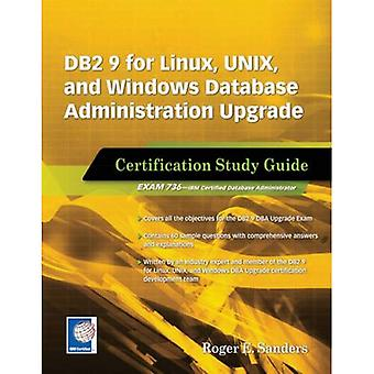 DB2 9 for Linux, UNIX, and Windows Database Administration Upgrade Certification Study Guide: Exam Study Guide