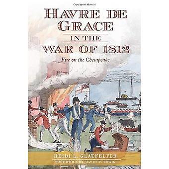 Havre de Grace en la guerra de 1812: fuego en la bahía de Chesapeake