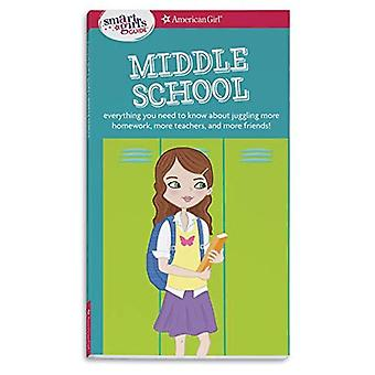 A Smart Girl's Guide: Middle School: Everything You Need to Know about Juggling More Homework, More Teachers,...