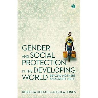 Gender and Social Protection in the Developing World: Beyond Mothers and Safety Nets (Gender and Environment)