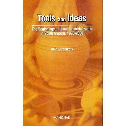 Tools and Ideas  The Beginnings of Local Industrialization in South Gujarat, 1970-2000