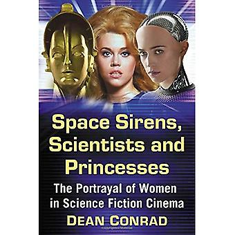 Space Sirens, Scientists and Princesses: The Portrayal of Women in Science Fiction Cinema