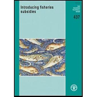 Introducing Fisheries Subsidies - FAO Fisheries Technical Paper. 437 b