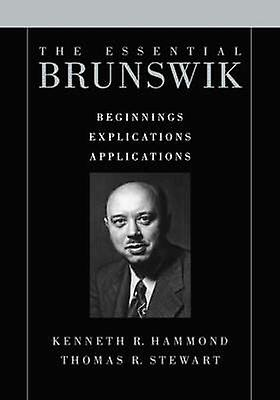 The Essential Brunswik Beginnings Explications Applications by Hammond & Kenneth R.