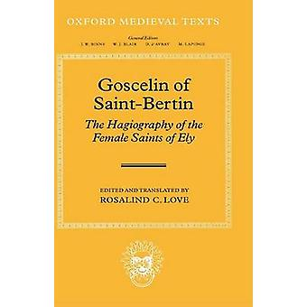 Goscelin of SaintBertin The Hagiography of the Female Saints of Ely by Goscelin