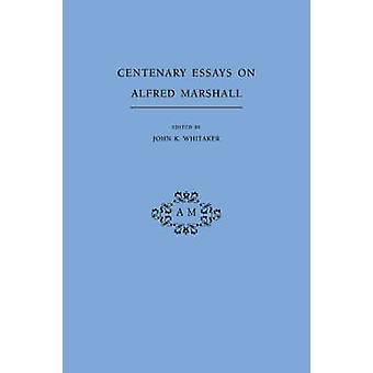 Centenary Essays on Alfred Marshall by Whitaker & John K.