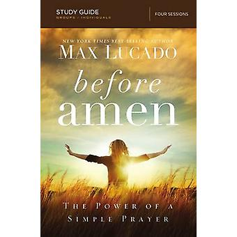 Before Amen Study Guide The Power of a Simple Prayer by Lucado & Max