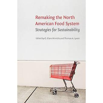 Remaking the North American Food System Strategies for Sustainability by Hinrichs & C. Clare
