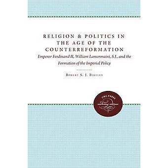Religion och politik i en ålder av den Counterreformation kejsaren Ferdinand II William Lamormaini S.J. och bildandet av den kejserliga politiken av Bireley & Robert S. J.