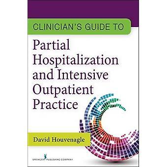 Guide de cliniciens d'hospitalisation partielle et pratique Intensive ambulatoire par Houvenagle & David