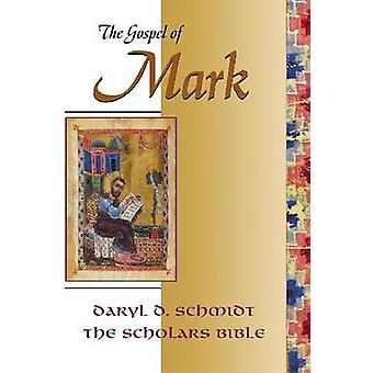 The Gospel of Mark Scholars Bible by Schmidt & Daryl D.