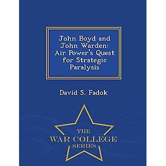 John Boyd and John Warden Air Powers Quest for Strategic Paralysis  War College Series by Fadok & David S.