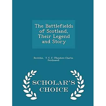 The Battlefields of Scotland Their Legend and Story  Scholars Choice Edition by T. C. F. Theodore Charles Ferdinand & B