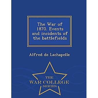 La guerra del 1870. Eventi e avvenimenti dei campi di battaglia della serie War College di Lachapelle & Alfred de