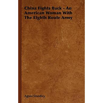 China Fights Back  An American Woman With The Eighth Route Army by Smedley & Agnes