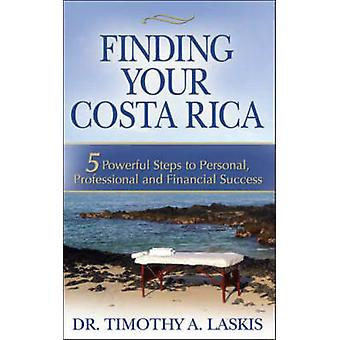 Finding Your Costa Rica 5 Powerful Steps to Personal Professional and Financial Success by Laskis & Timothy A.