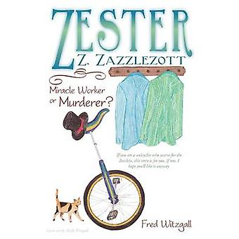 Zester z Zazzlezott Miracle Worker o assassino da Witzgall & Fred