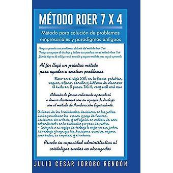 Metodo Roer 7 X 4 Metodo Para Solucion de Problemas Empresariales y Paradigmas Antiguos by Rendon & Julio Cesar Idrobo