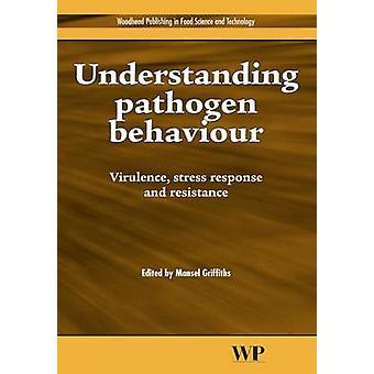 Understanding Pathogen Behaviour Virulence Stress Response and Resistance by Griffiths & Mansel