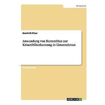 Anwendung von Kennzahlen zur Krisenfrherkennung in Unternehmen by Risse & Dominik