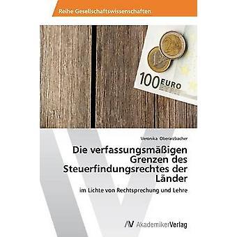 Die Grenzen des Steuerfindungsrechtes der Lnder av Oberarzbacher Veronika verfassungsmigen