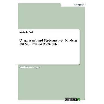 Umgang mit und Frderung von Kindern mit Mutismus in der Schule by Bu & Melanie