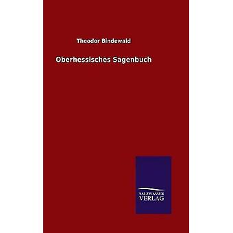 Oberhessisches Sagenbuch door Bindewald & Theodor