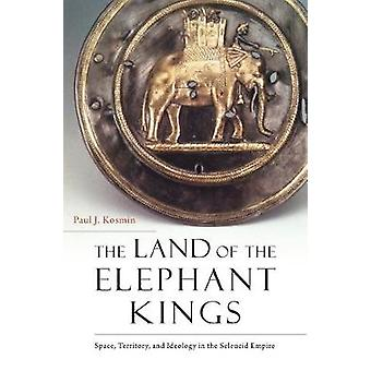 The Land of the Elephant Kings - Space - Territory - and Ideology in t