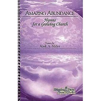 Amazing Abundance - Hymns for a Growing Church by Mark A Miller - 9780