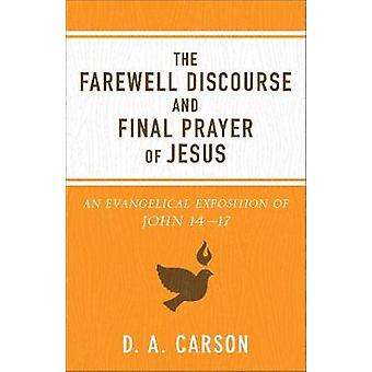 The Farewell Discourse and Final Prayer of Jesus - An Evangelical Expo