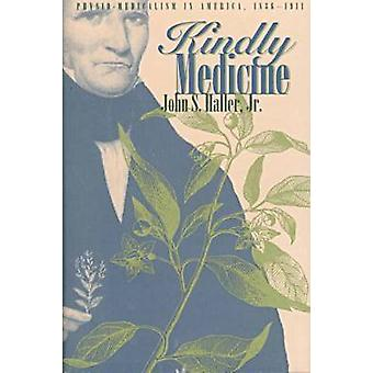 Kindly Medicine - Physio-Medicalism in America - 1836-1911 by John S.