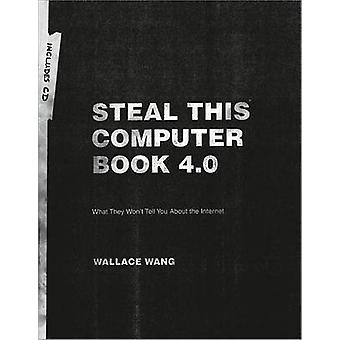 Steal This Computer Book 4.0 - What They Won't Tell You About the Inte