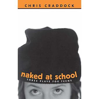 Naked At School - Three Plays for Teens by Chris Craddock - 9781896300