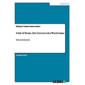 Club of Rome. Die Grenzen Des Wachstums by Michael Andre Ankermuller