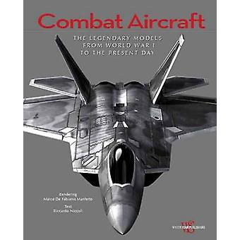 Combat Aircraft - The Most Famous Models in History by Riccardo Niccol