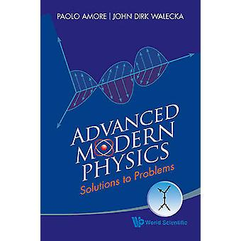 Advanced Modern Physics - Solutions to Problems by Paolo Amore - John