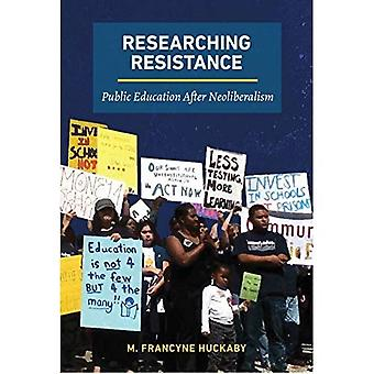 Researching Resistance: Public Education after Neoliberalism