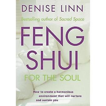 Feng Shui pour l'âme Comment créer un environnement harmonieux qui vous nourrira et vous soutiendra par Linn et Denise