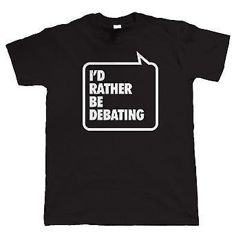 I'd Rather Be Debating, Mens Funny Tshirt