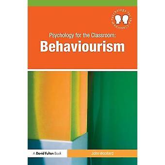 Psychology for the Classroom Behaviourism by John Woollard